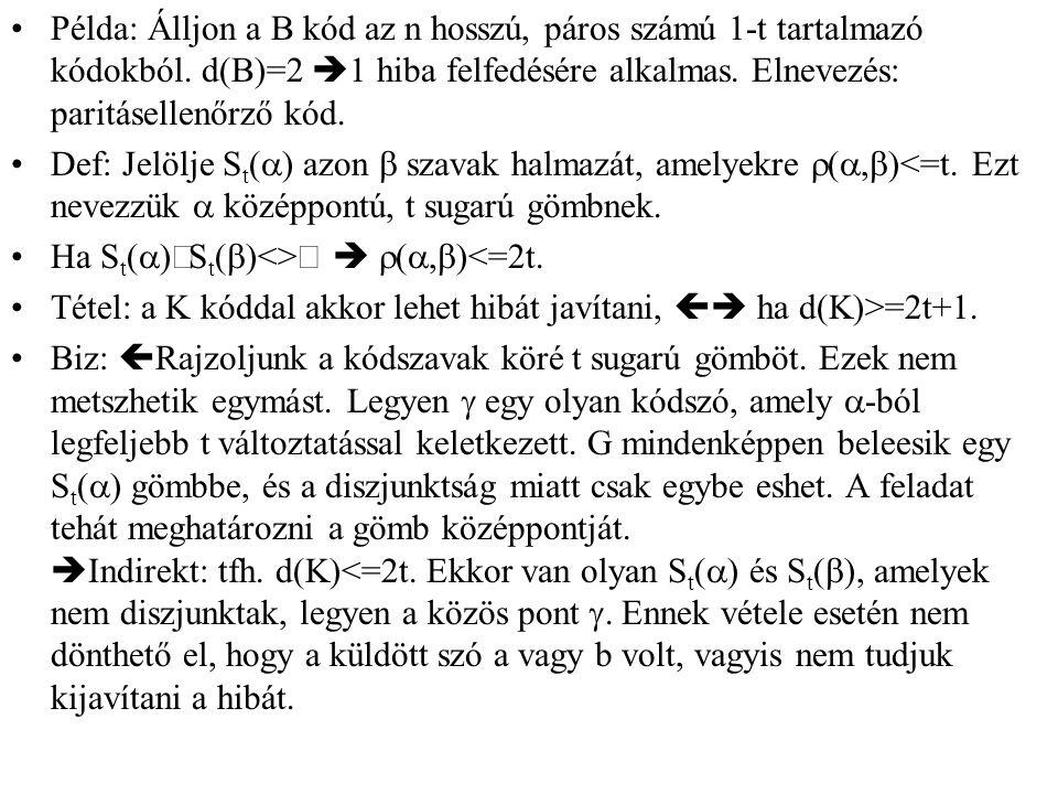 Példa: Álljon a B kód az n hosszú, páros számú 1-t tartalmazó kódokból. d(B)=2  1 hiba felfedésére alkalmas. Elnevezés: paritásellenőrző kód. Def: Je