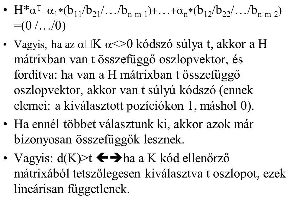 H*      b 11 /b 21 /…/b n-m 1  …  n  b 12 /b 22 /…/b n-m 2  =(0  /…/0) Vagyis, ha az   K  <>0 kódszó súlya t, akkor a H mátrixban va