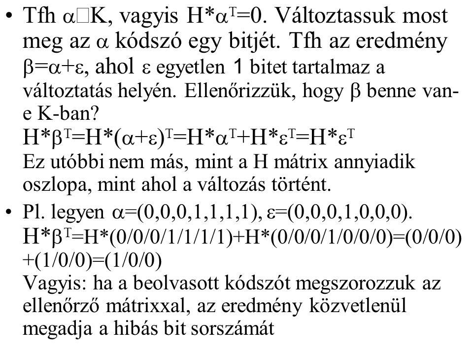 Tfh   K, vagyis H*   =0. Változtassuk most meg az  kódszó egy bitjét. Tfh az eredmény  =  + , ahol  egyetlen 1 bitet tartalmaz a változtatás
