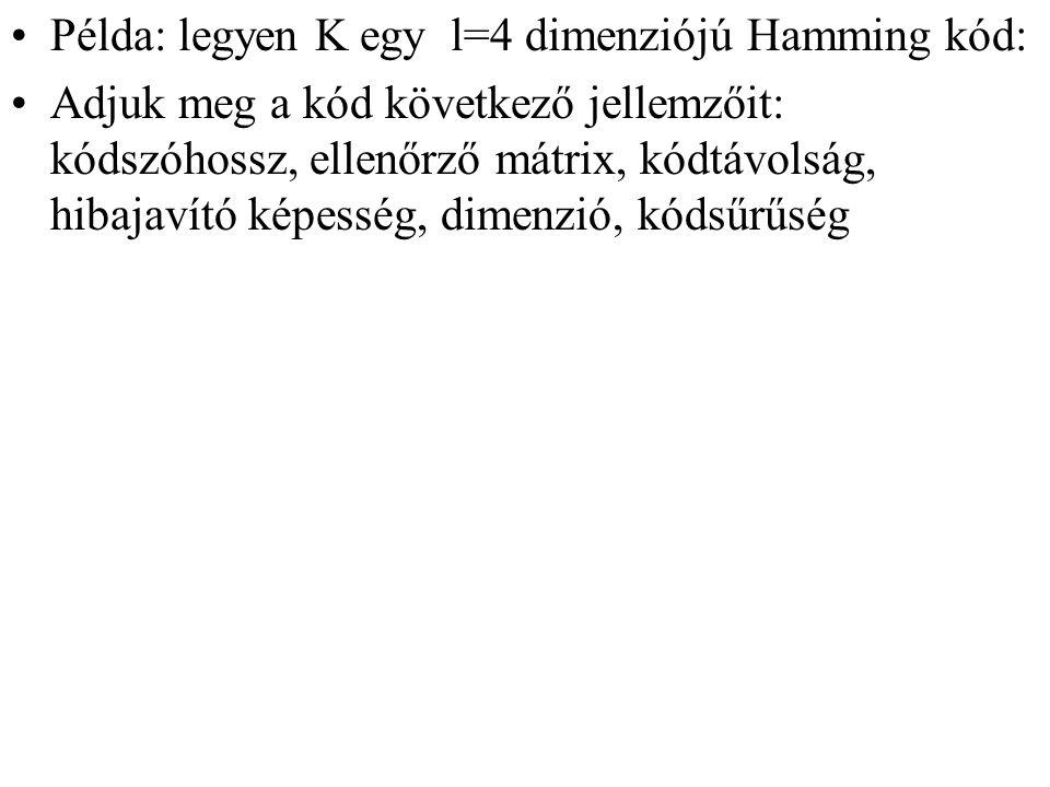 Példa: legyen K egy l=4 dimenziójú Hamming kód: Adjuk meg a kód következő jellemzőit: kódszóhossz, ellenőrző mátrix, kódtávolság, hibajavító képesség,