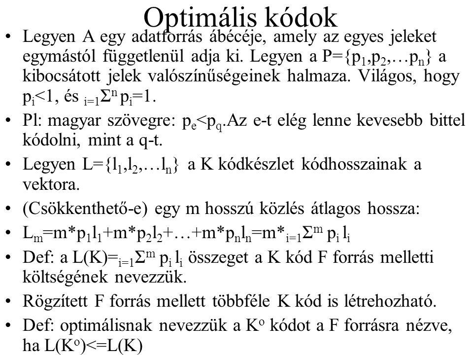 Optimális kódok Legyen A egy adatforrás ábécéje, amely az egyes jeleket egymástól függetlenül adja ki. Legyen a P={p 1,p 2,…p n } a kibocsátott jelek