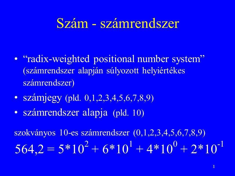 22 BCD (Binary Coded Decimal) példa: 1973 00011001 01110011 1.byte2.byte