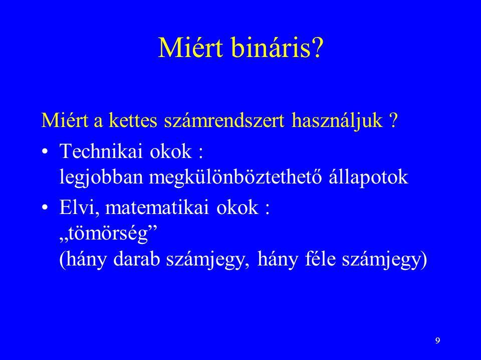 """10 bit = (binary digit) az információ tárolás legkisebb egysége 8 bit = 1 byte 1024byte = 2 10 byte = 1Kilobyte = 1KB = 8Kb 1024 KB = 1Megabyte = 1MB = 8Mb egy adott gépen : """"n byte = 1 szó (word) (általában n = 2 vagy 4) Bit, byte, Kb, Mb, szó"""