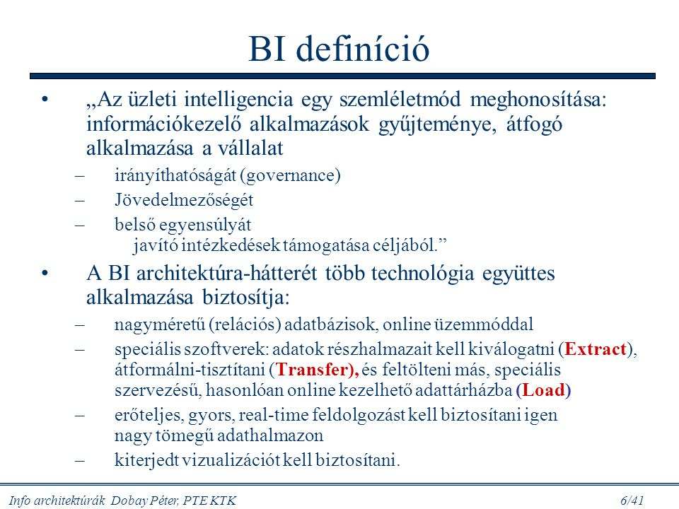 """Info architektúrák Dobay Péter, PTE KTK 6/41 BI definíció """"Az üzleti intelligencia egy szemléletmód meghonosítása: információkezelő alkalmazások gyűjt"""