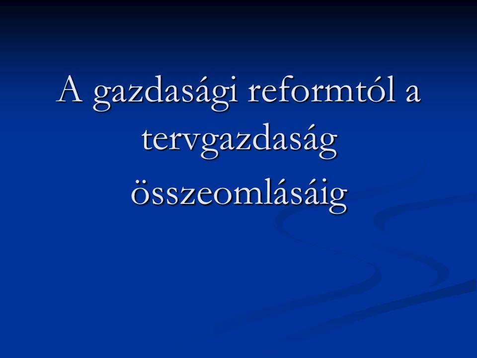 A gazdasági reform (1968-72) 1960-as évek: vg.