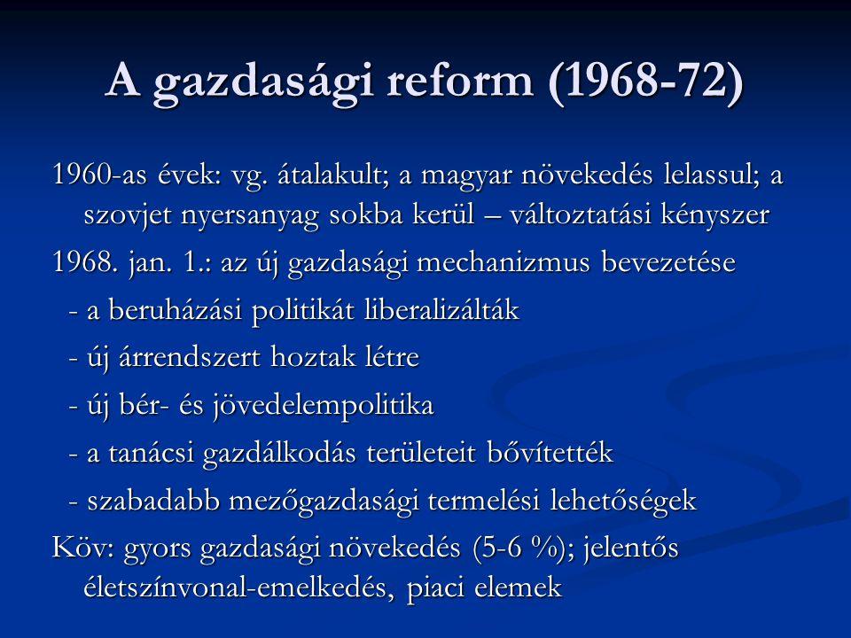A reformfolyamat megtorpanása A reform sok korábbi érdekcsoportot sértett A reform sok korábbi érdekcsoportot sértett Alapvetően az egyéni szempontokra helyezte a hangsúlyt – szemben a szocialista közösségi érdekkel Alapvetően az egyéni szempontokra helyezte a hangsúlyt – szemben a szocialista közösségi érdekkel SZU: a brezsnyevi politika jobbra tolódott SZU: a brezsnyevi politika jobbra tolódott 1972: Kádár 60 éves: továbbra is megbízzák 1972: Kádár 60 éves: továbbra is megbízzák Keményvonalasok előtérbe kerülése Keményvonalasok előtérbe kerülése 1972: a reform megtorpant 1972: a reform megtorpant