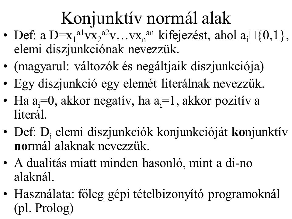 Konjunktív normál alak Def: a D=x 1 a1 vx 2 a2 v…vx n an kifejezést, ahol a i  {0,1}, elemi diszjunkciónak nevezzük.