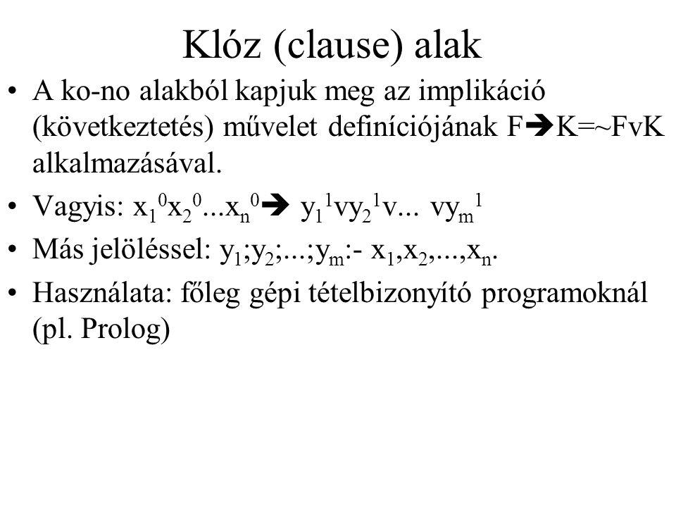 Klóz (clause) alak A ko-no alakból kapjuk meg az implikáció (következtetés) művelet definíciójának F  K=~FvK alkalmazásával.