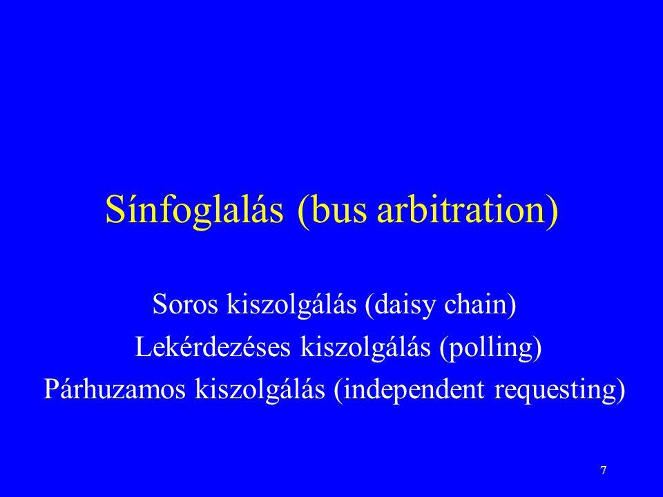 7 Sínfoglalás (bus arbitration) Soros kiszolgálás (daisy chain) Lekérdezéses kiszolgálás (polling) Párhuzamos kiszolgálás (independent requesting)