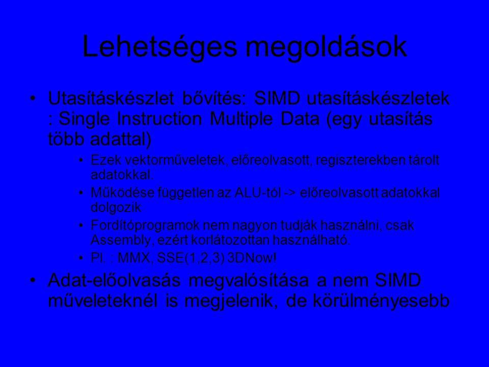 Lehetséges megoldások Utasításkészlet bővítés: SIMD utasításkészletek : Single Instruction Multiple Data (egy utasítás több adattal) Ezek vektorműveletek, előreolvasott, regiszterekben tárolt adatokkal.