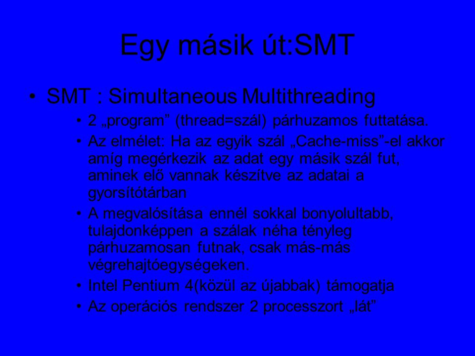 """Egy másik út:SMT SMT : Simultaneous Multithreading 2 """"program (thread=szál) párhuzamos futtatása."""