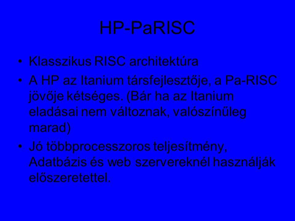HP-PaRISC Klasszikus RISC architektúra A HP az Itanium társfejlesztője, a Pa-RISC jövője kétséges.