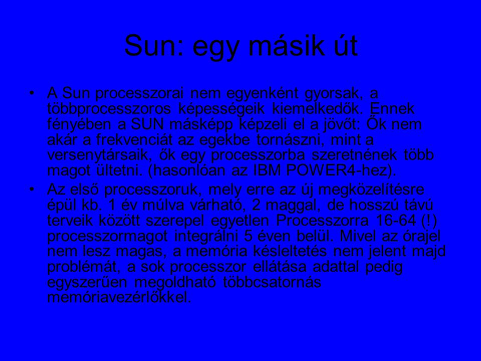 Sun: egy másik út A Sun processzorai nem egyenként gyorsak, a többprocesszoros képességeik kiemelkedők.