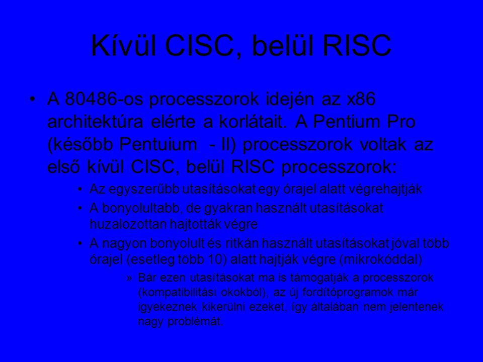 Kívül CISC, belül RISC A 80486-os processzorok idején az x86 architektúra elérte a korlátait.
