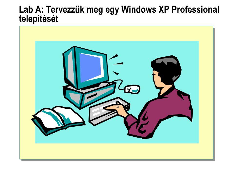 Lab A: Tervezzük meg egy Windows XP Professional telepítését