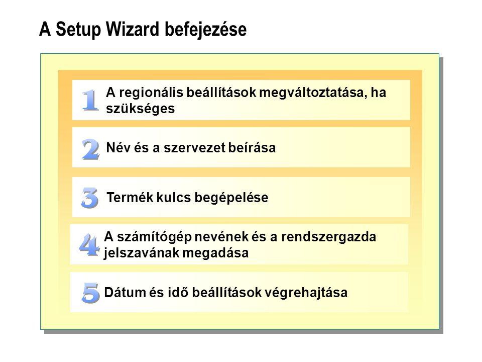 A Setup Wizard befejezése Termék kulcs begépelése A regionális beállítások megváltoztatása, ha szükséges Név és a szervezet beírása A számítógép nevén
