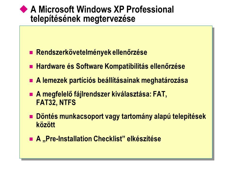  A Microsoft Windows XP Professional telepítésének megtervezése Rendszerkövetelmények ellenőrzése Hardware és Software Kompatibilitás ellenőrzése A l