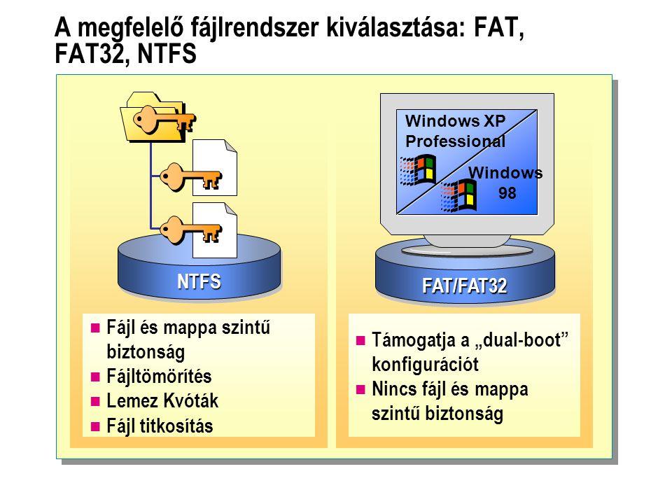 """A megfelelő fájlrendszer kiválasztása: FAT, FAT32, NTFS Támogatja a """"dual-boot"""" konfigurációt Nincs fájl és mappa szintű biztonság NTFSNTFS FAT/FAT32F"""