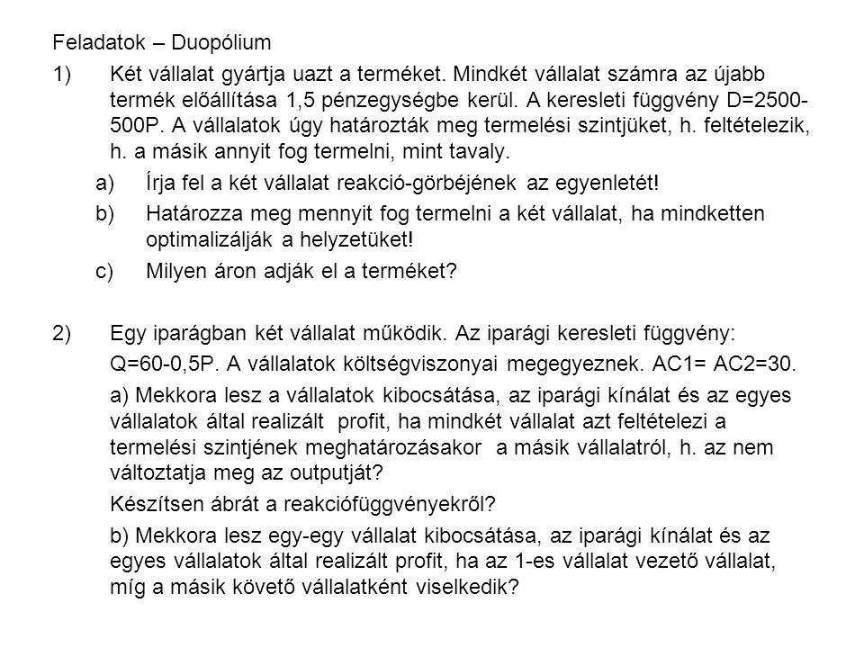Feladatok – Duopólium 1)Két vállalat gyártja uazt a terméket.