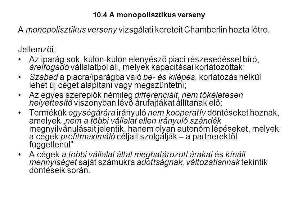 10.4 A monopolisztikus verseny A monopolisztikus verseny vizsgálati kereteit Chamberlin hozta létre.