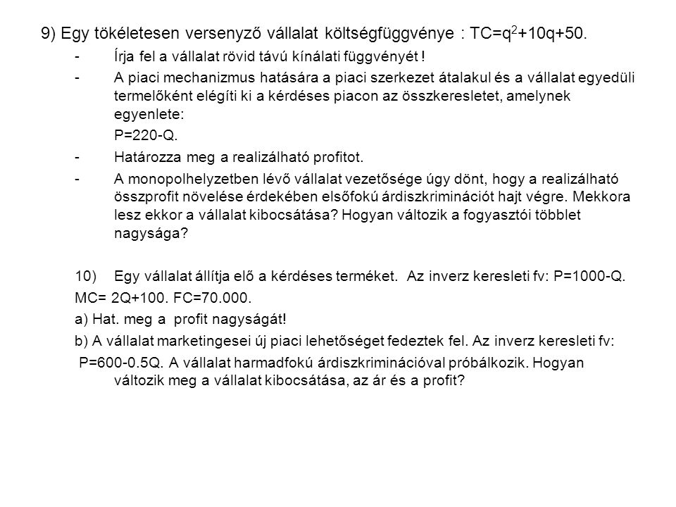 9) Egy tökéletesen versenyző vállalat költségfüggvénye : TC=q 2 +10q+50.