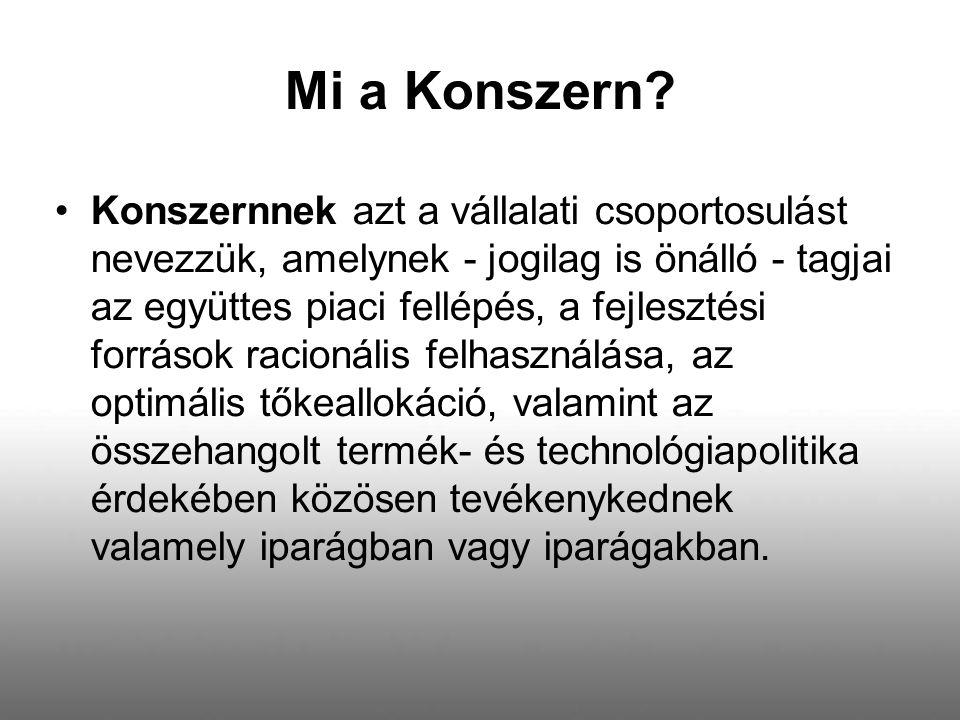 Mi a Konszern? Konszernnek azt a vállalati csoportosulást nevezzük, amelynek - jogilag is önálló - tagjai az együttes piaci fellépés, a fejlesztési fo