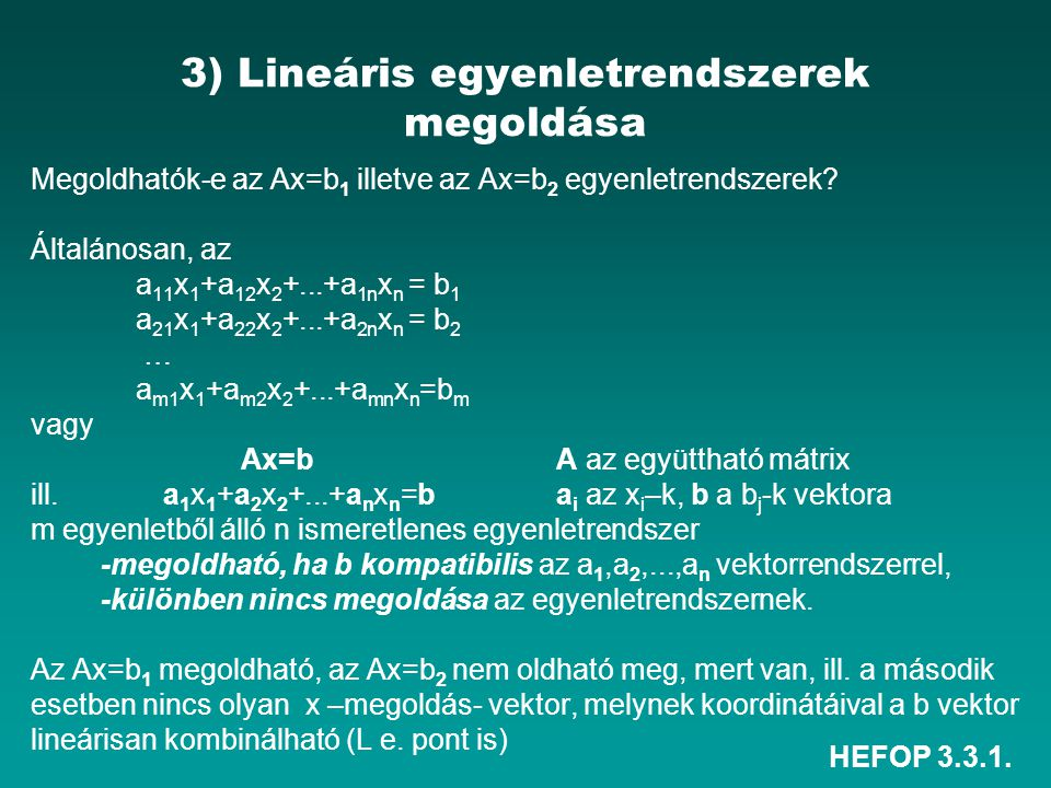 HEFOP 3.3.1. 3) Lineáris egyenletrendszerek megoldása Megoldhatók-e az Ax=b 1 illetve az Ax=b 2 egyenletrendszerek? Általánosan, az a 11 x 1 +a 12 x 2