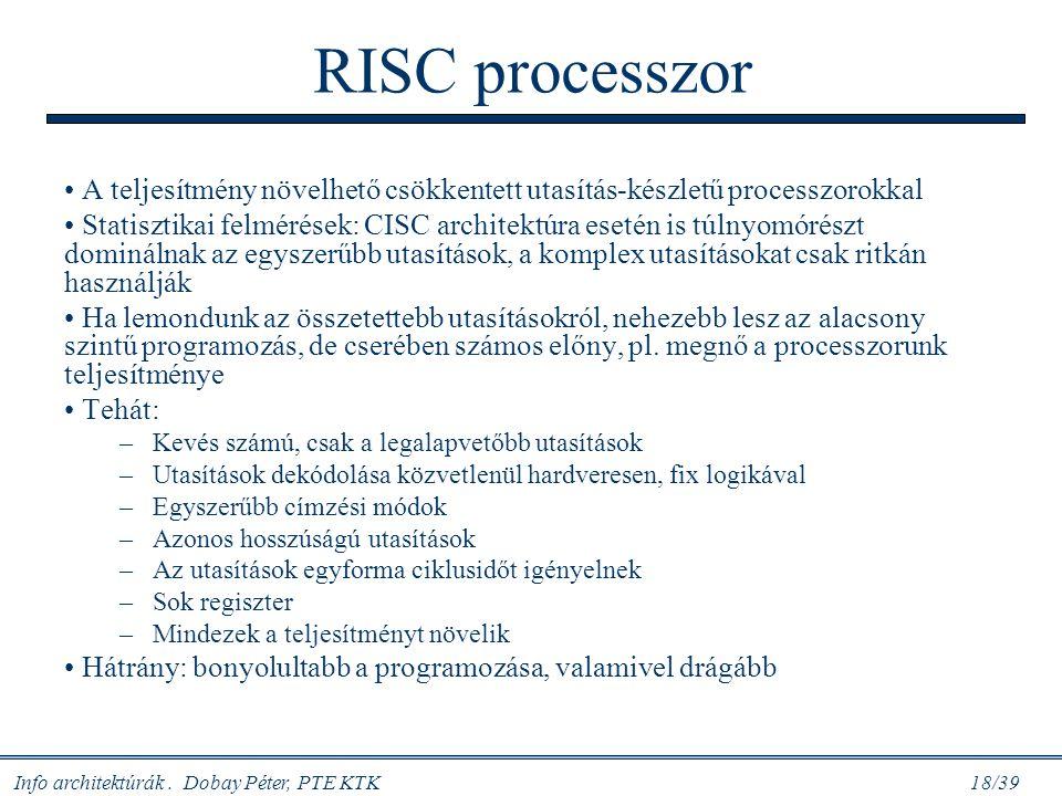Info architektúrák. Dobay Péter, PTE KTK 18/39 RISC processzor A teljesítmény növelhető csökkentett utasítás-készletű processzorokkal Statisztikai fel