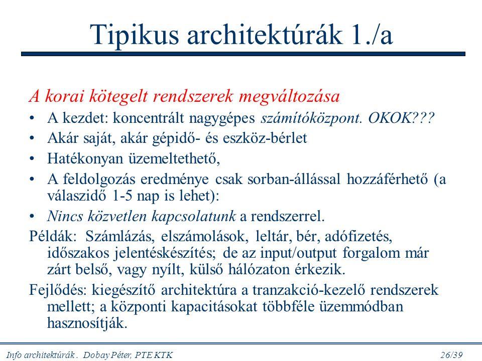 Info architektúrák. Dobay Péter, PTE KTK 26/39 Tipikus architektúrák 1./a A korai kötegelt rendszerek megváltozása A kezdet: koncentrált nagygépes szá