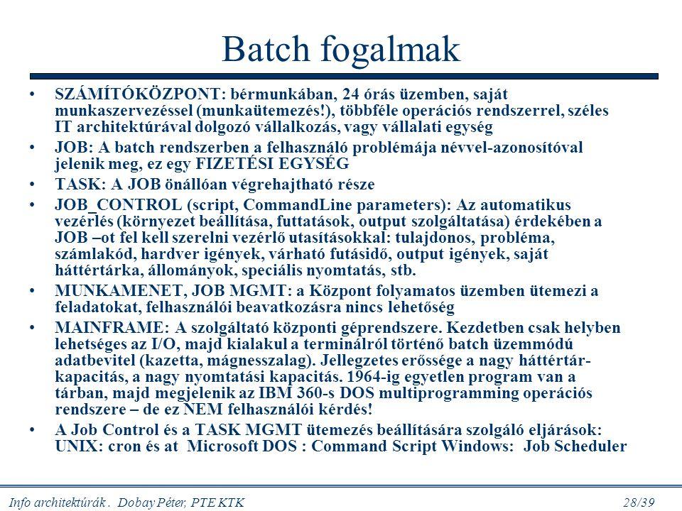 Info architektúrák. Dobay Péter, PTE KTK 28/39 Batch fogalmak SZÁMÍTÓKÖZPONT: bérmunkában, 24 órás üzemben, saját munkaszervezéssel (munkaütemezés!),