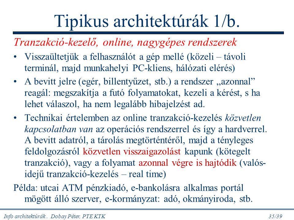 Info architektúrák. Dobay Péter, PTE KTK 35/39 Tipikus architektúrák 1/b. Tranzakció-kezelő, online, nagygépes rendszerek Visszaültetjük a felhasználó