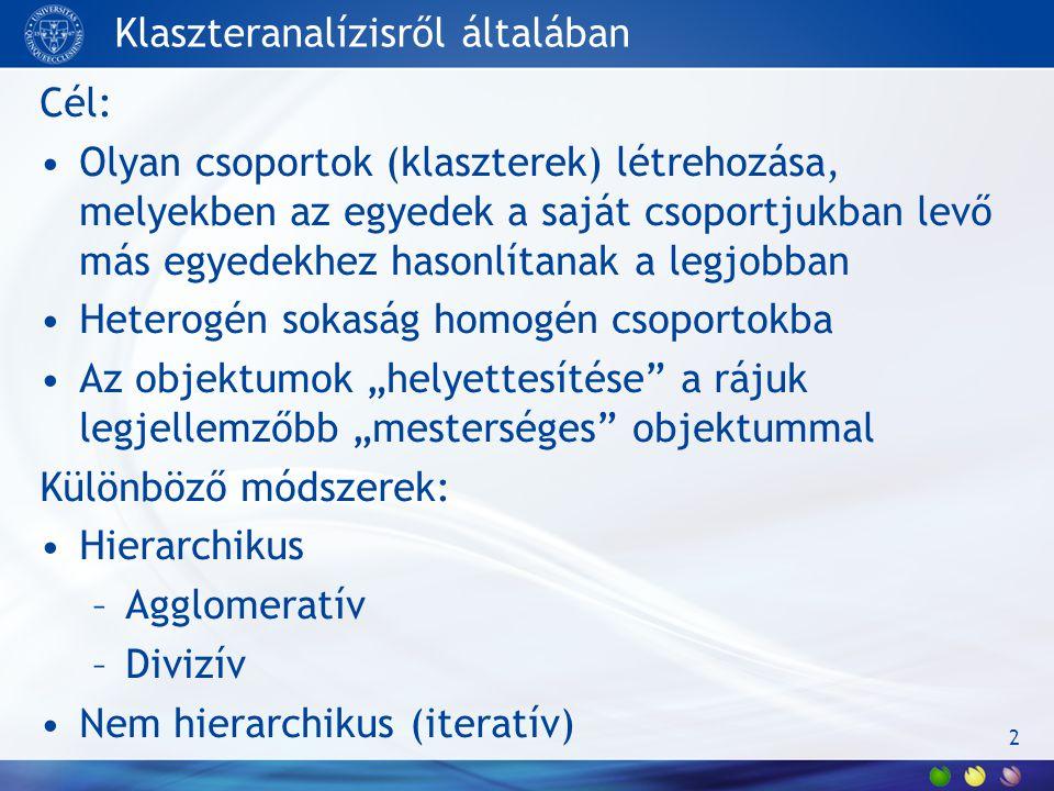 Klaszteranalízisről általában Cél: Olyan csoportok (klaszterek) létrehozása, melyekben az egyedek a saját csoportjukban levő más egyedekhez hasonlítan
