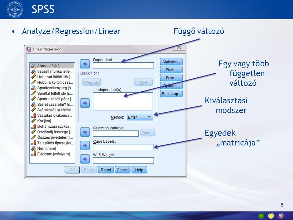 """SPSS Analyze/Regression/Linear 8 Függő változó Egy vagy több független változó Kiválasztási módszer Egyedek """"matricája"""