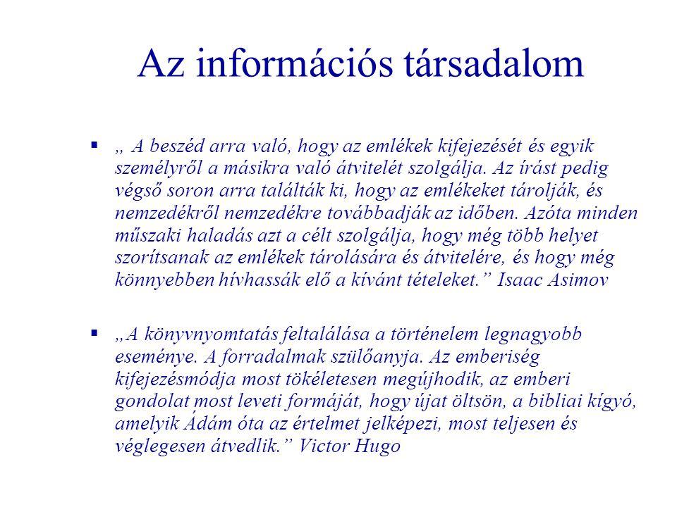 """Az információs társadalom  """" A beszéd arra való, hogy az emlékek kifejezését és egyik személyről a másikra való átvitelét szolgálja. Az írást pedig v"""