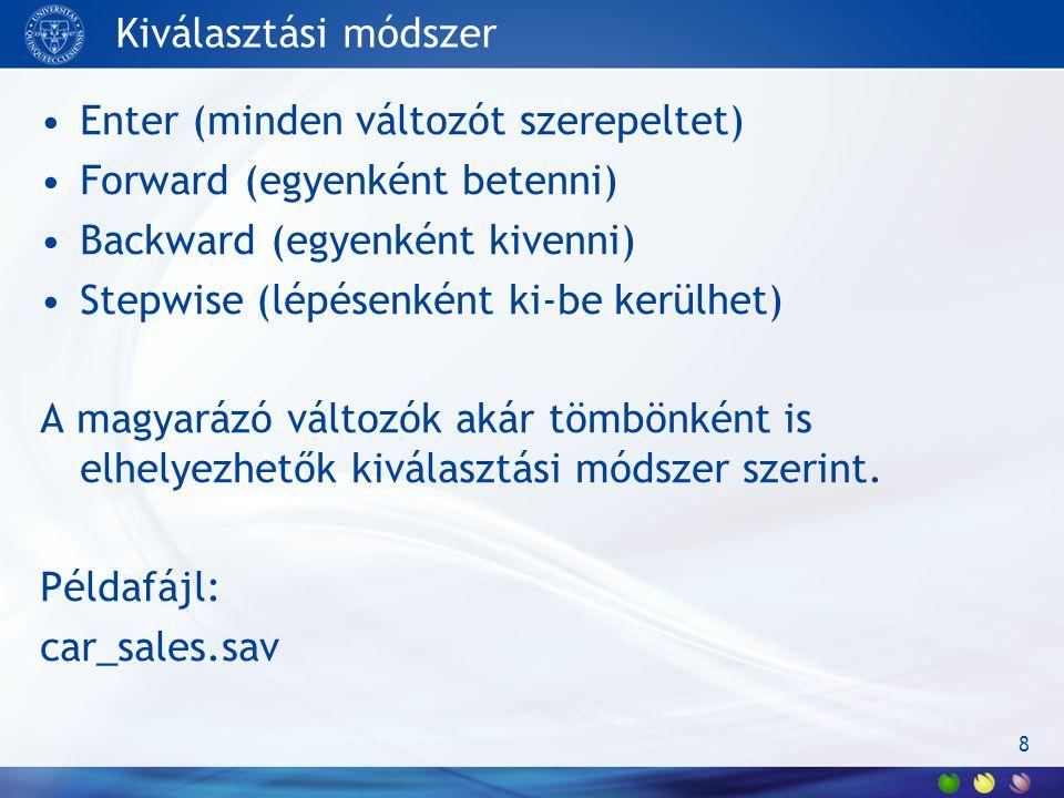 Kiválasztási módszer Enter (minden változót szerepeltet) Forward (egyenként betenni) Backward (egyenként kivenni) Stepwise (lépésenként ki-be kerülhet