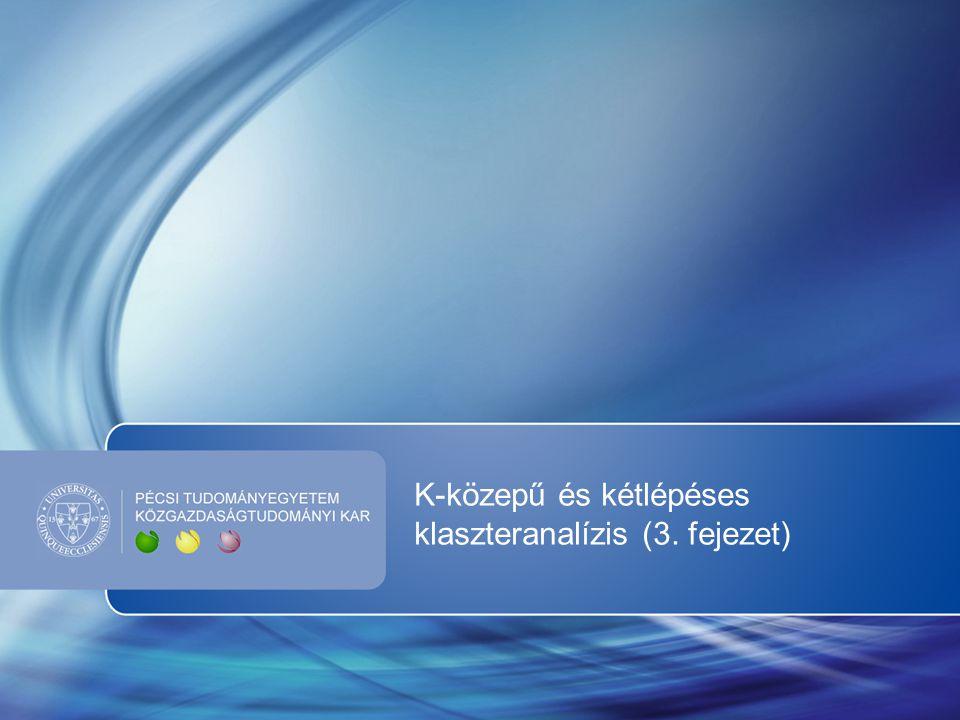 k-közepű klaszterezés Jellemzők: nagy számú egyed csoportosítása klaszterek számának (k) meghatározása előre iteratív klaszterközéppontok csak intervallum/arány skálán mért változók egyszerű euklideszi távolság!!.