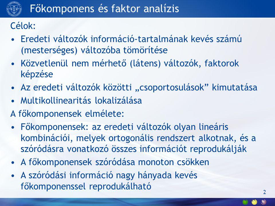 Célok: Eredeti változók információ-tartalmának kevés számú (mesterséges) változóba tömörítése Közvetlenül nem mérhető (látens) változók, faktorok képz