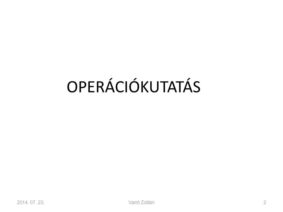 OPERÁCIÓKUTATÁS 2014. 07. 23.Varró Zoltán2