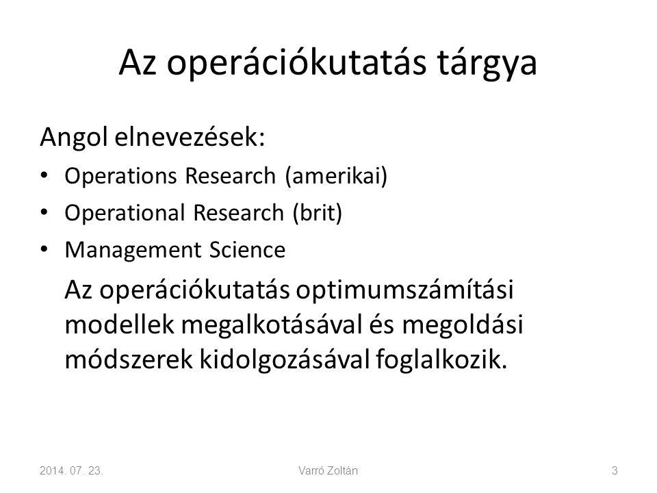 Az operációkutatás tárgya Angol elnevezések: Operations Research (amerikai) Operational Research (brit) Management Science Az operációkutatás optimumszámítási modellek megalkotásával és megoldási módszerek kidolgozásával foglalkozik.
