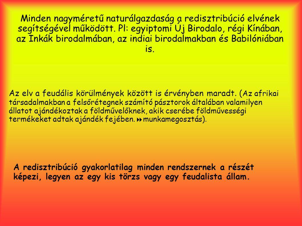 Minden nagyméretű naturálgazdaság a redisztribúció elvének segítségével működött.