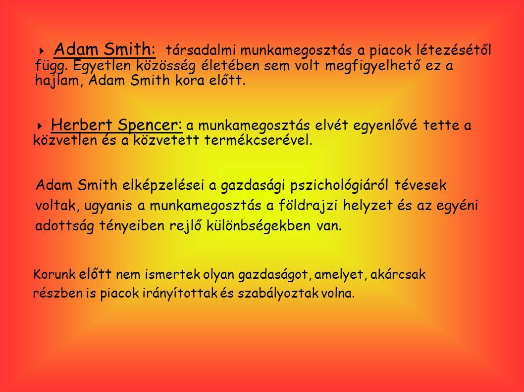  Adam Smith : társadalmi munkamegosztás a piacok létezésétől függ.
