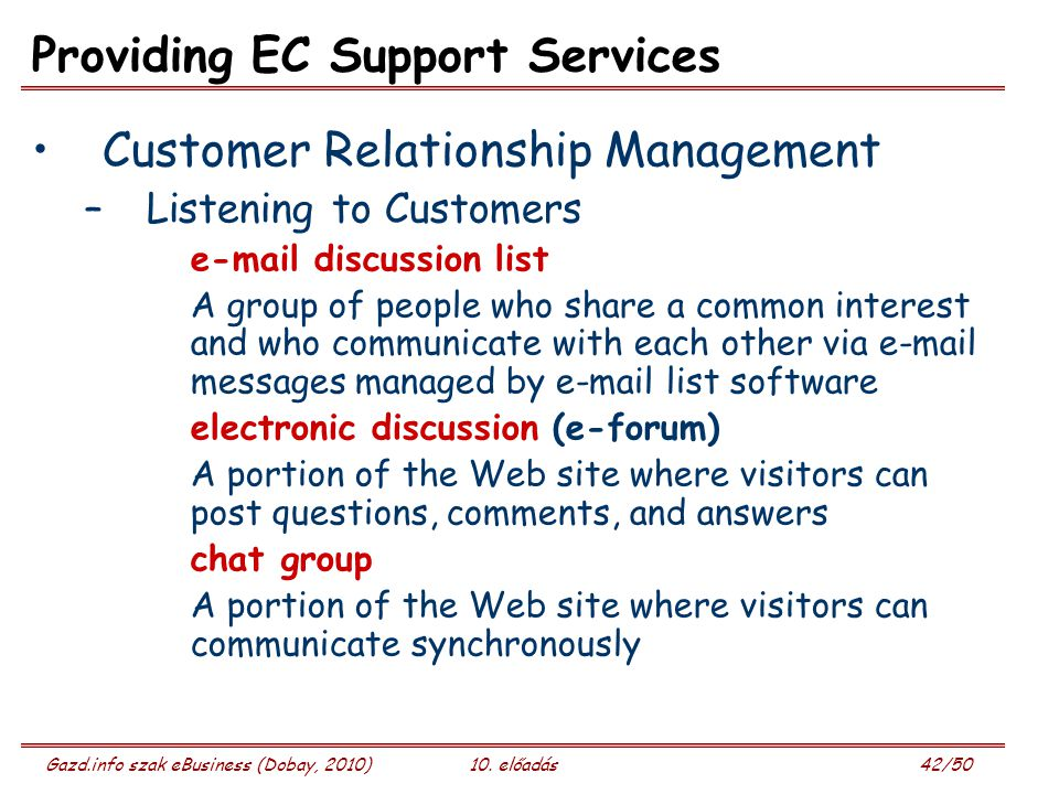 Gazd.info szak eBusiness (Dobay, 2010)10. előadás 42/50 Providing EC Support Services Customer Relationship Management –Listening to Customers e-mail