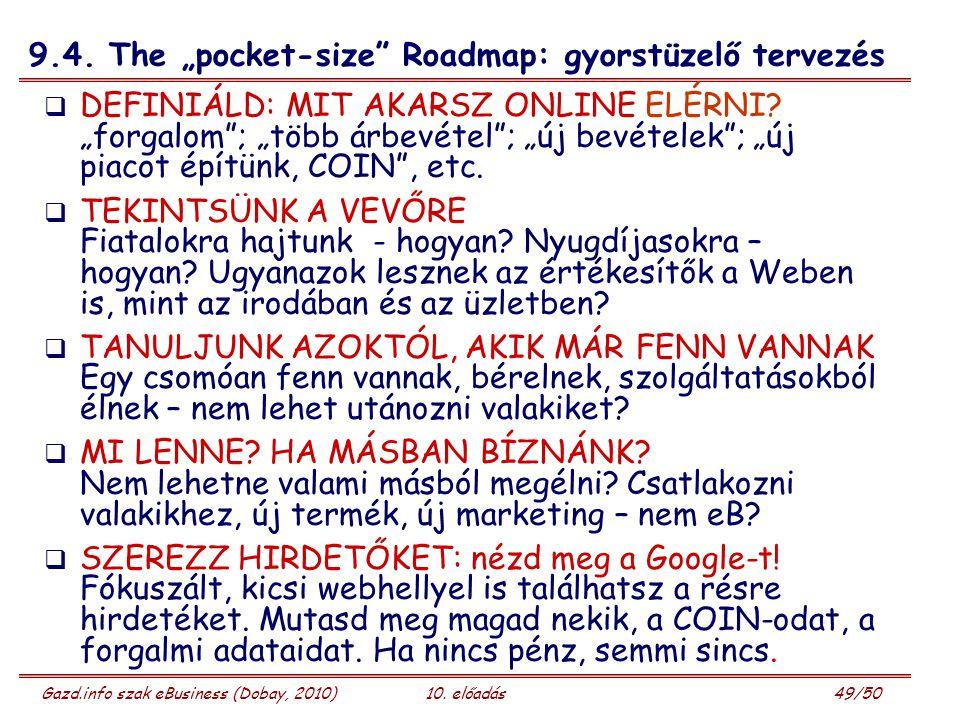 """Gazd.info szak eBusiness (Dobay, 2010)10. előadás 49/50 9.4. The """"pocket-size"""" Roadmap: gyorstüzelő tervezés  DEFINIÁLD: MIT AKARSZ ONLINE ELÉRNI? """"f"""