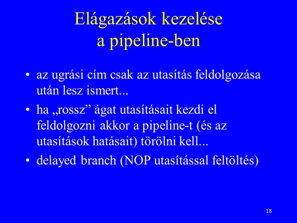 """18 Elágazások kezelése a pipeline-ben az ugrási cím csak az utasítás feldolgozása után lesz ismert... ha """"rossz"""" ágat utasításait kezdi el feldolgozni"""