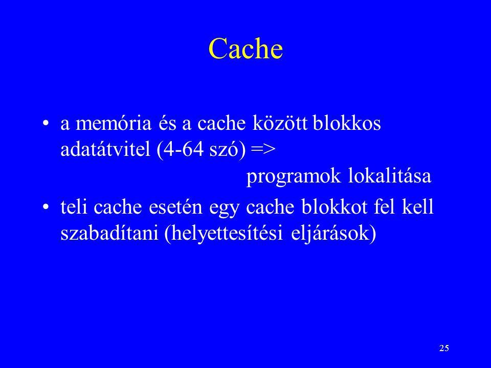 25 Cache a memória és a cache között blokkos adatátvitel (4-64 szó) => programok lokalitása teli cache esetén egy cache blokkot fel kell szabadítani (
