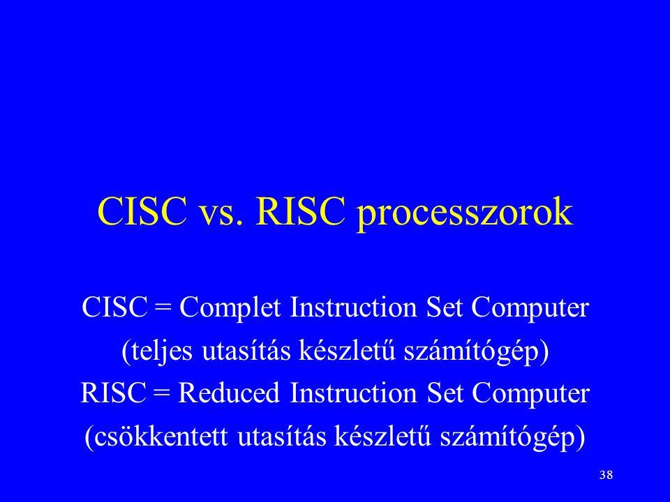 38 CISC vs. RISC processzorok CISC = Complet Instruction Set Computer (teljes utasítás készletű számítógép) RISC = Reduced Instruction Set Computer (c