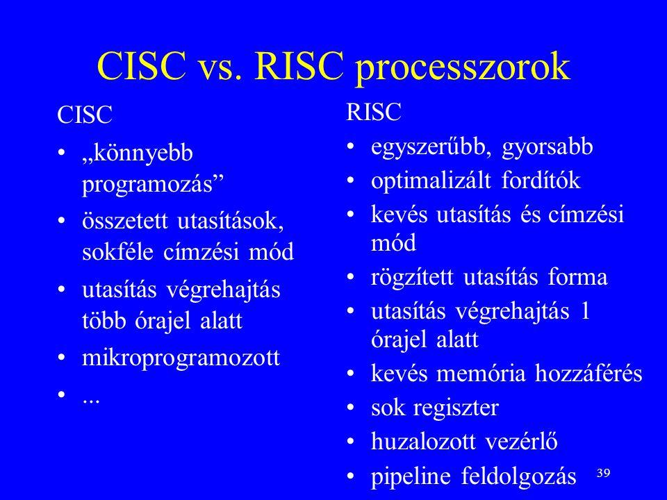 """39 CISC vs. RISC processzorok CISC """"könnyebb programozás"""" összetett utasítások, sokféle címzési mód utasítás végrehajtás több órajel alatt mikroprogra"""