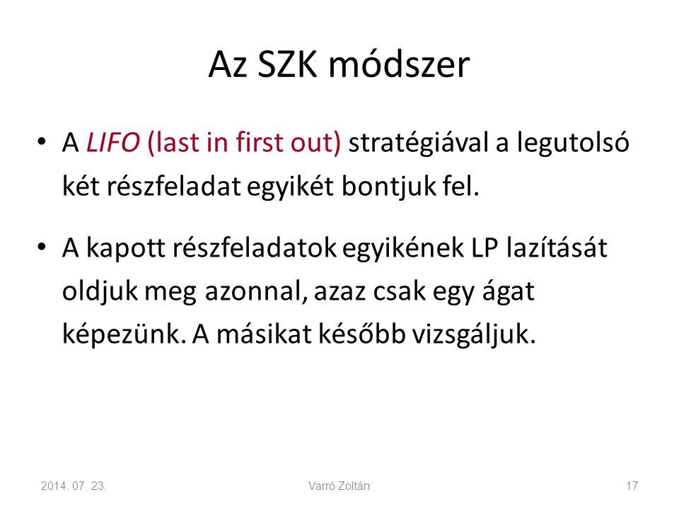 Az SZK módszer A LIFO (last in first out) stratégiával a legutolsó két részfeladat egyikét bontjuk fel. A kapott részfeladatok egyikének LP lazítását