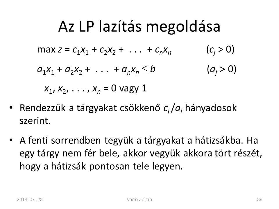 Az LP lazítás megoldása max z = c 1 x 1 + c 2 x 2 +... + c n x n (c j > 0) a 1 x 1 + a 2 x 2 +... + a n x n  b (a j > 0) x 1, x 2,..., x n = 0 vagy 1