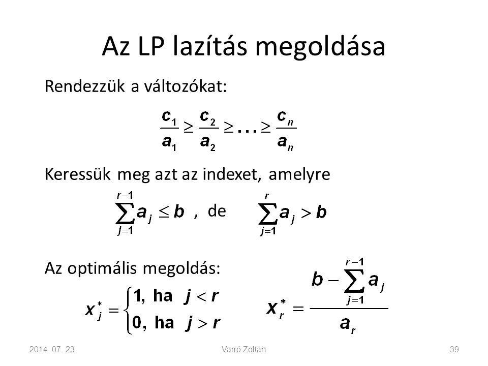 Az LP lazítás megoldása Rendezzük a változókat: Keressük meg azt az indexet, amelyre, de Az optimális megoldás: 2014. 07. 23.Varró Zoltán39